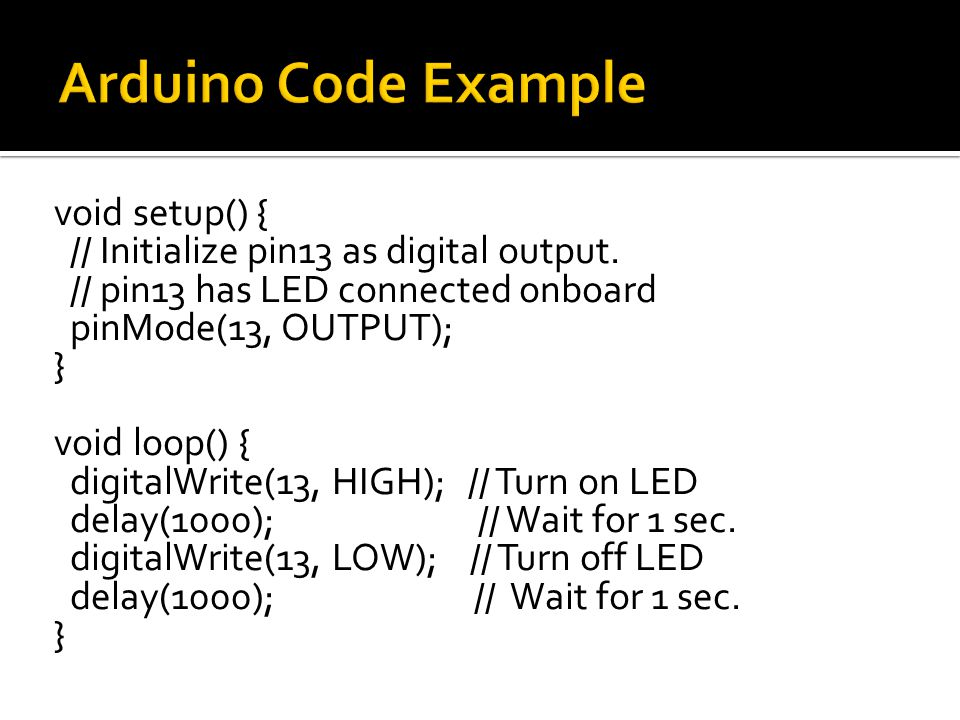 void setup() { // Initialize pin13 as digital output.