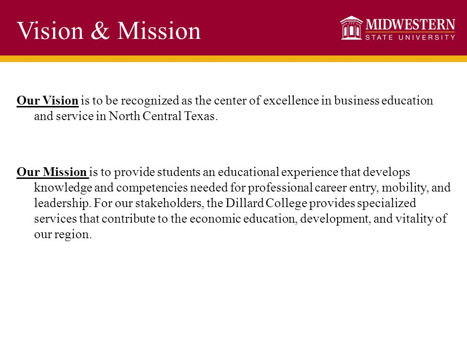 Vision & Mission Our Vision is to be recognized as the center of excellence in business education and service in North Central Texas. Our Mission is t
