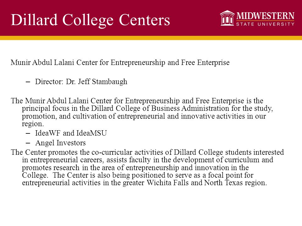 Dillard College Centers Munir Abdul Lalani Center for Entrepreneurship and Free Enterprise – Director: Dr. Jeff Stambaugh The Munir Abdul Lalani Cente