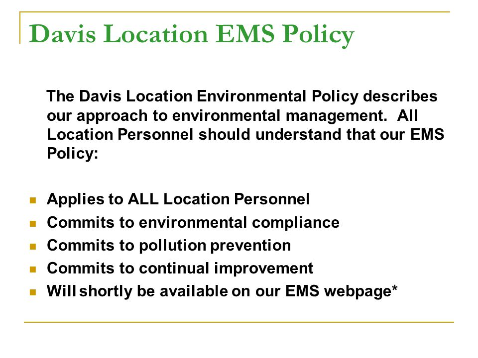 Davis Location EMS Policy The Davis Location Environmental Policy describes our approach to environmental management.