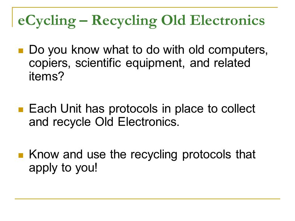 eCycling – Recycling Old Electronics Do you know what to do with old computers, copiers, scientific equipment, and related items.