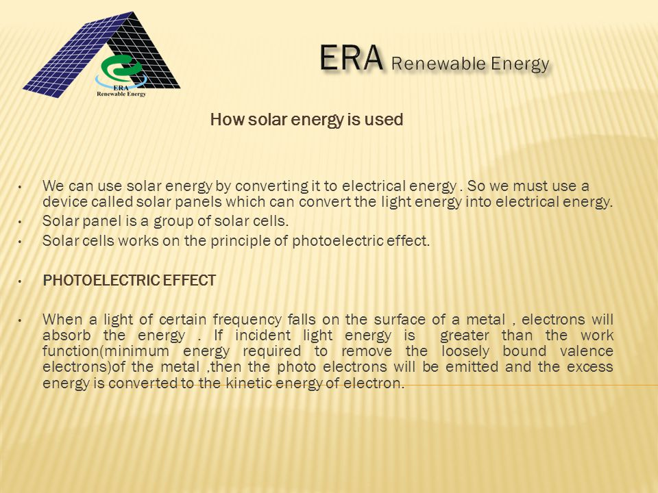 We can use solar energy by converting it to electrical energy.