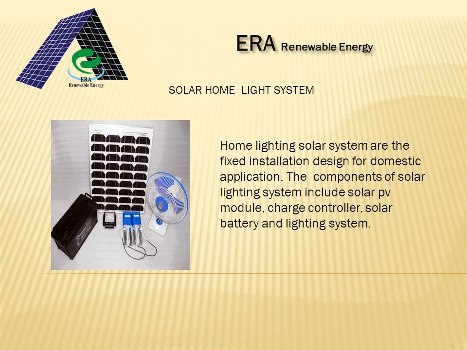 SOLAR HOME LIGHT SYSTEM Home lighting solar system are the fixed installation design for domestic application.