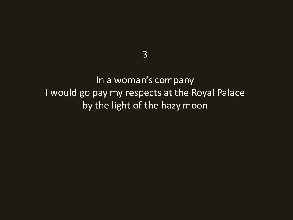 3 In a womans company I would go pay my respects at the Royal Palace by the light of the hazy moon
