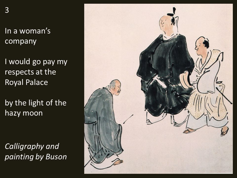 3 In a womans company I would go pay my respects at the Royal Palace by the light of the hazy moon Calligraphy and painting by Buson