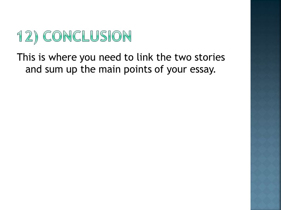 This is where you need to link the two stories and sum up the main points of your essay.