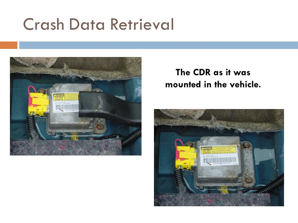 Crash Data Retrieval The CDR as it was mounted in the vehicle.