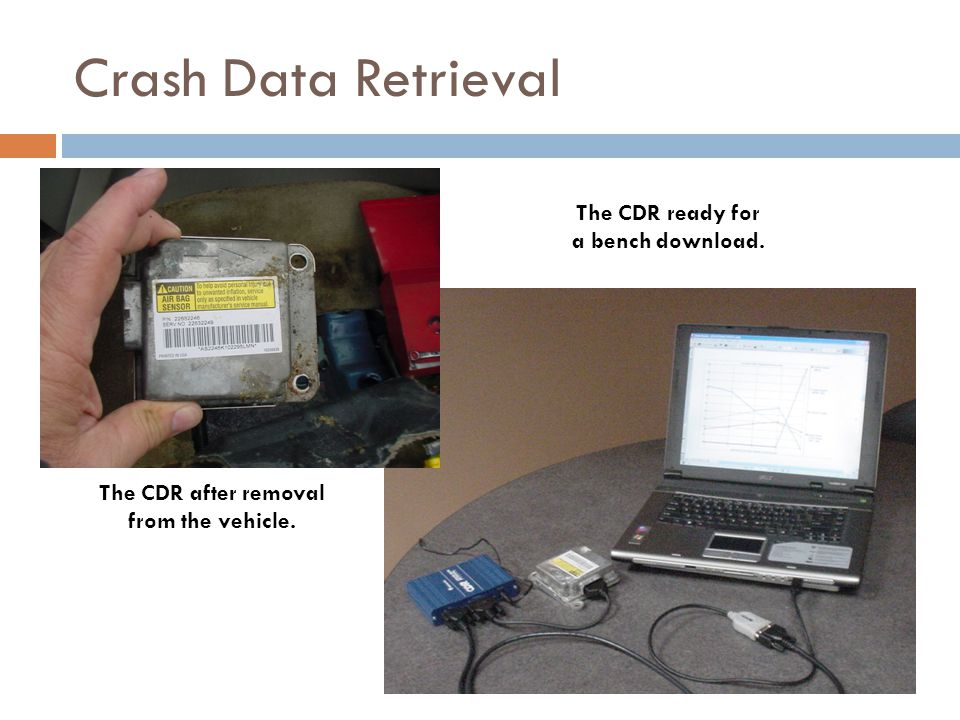 Crash Data Retrieval The CDR after removal from the vehicle. The CDR ready for a bench download.