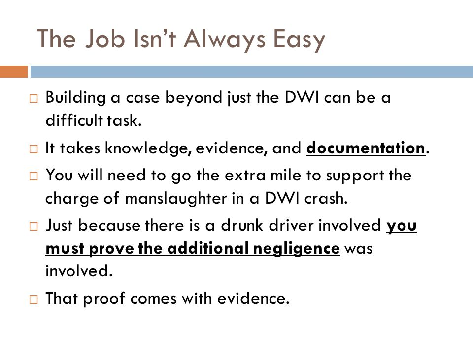 The Job Isnt Always Easy Building a case beyond just the DWI can be a difficult task.