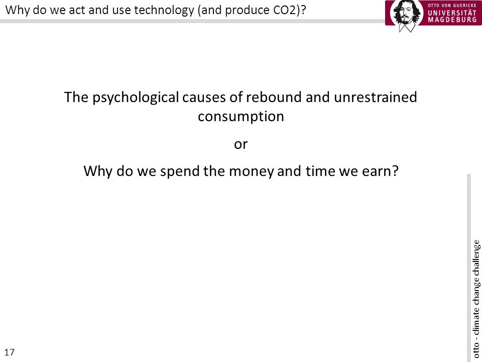 otto - climate change challenge 17 Why do we act and use technology (and produce CO2).