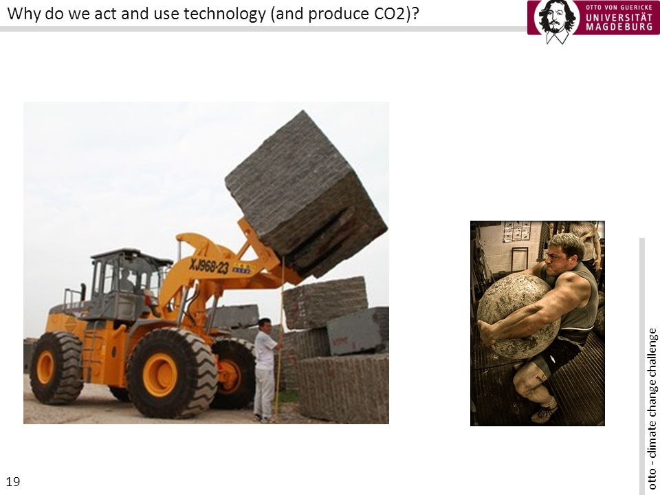 otto - climate change challenge 19 Why do we act and use technology (and produce CO2)
