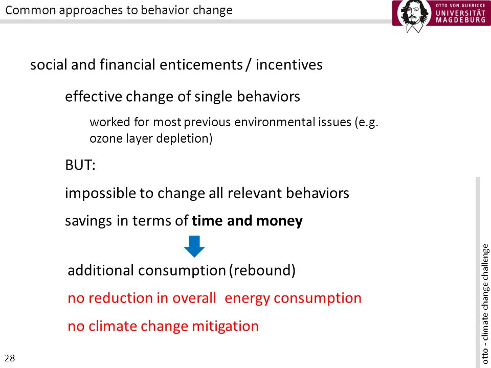 otto - climate change challenge 28 Common approaches to behavior change effective change of single behaviors worked for most previous environmental issues (e.g.