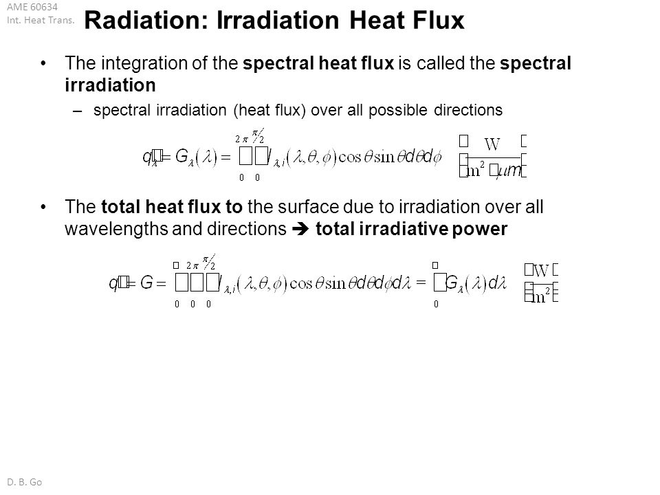 AME 60634 Int. Heat Trans. D. B. Go The integration of the spectral heat flux is called the spectral irradiation –spectral irradiation (heat flux) ove