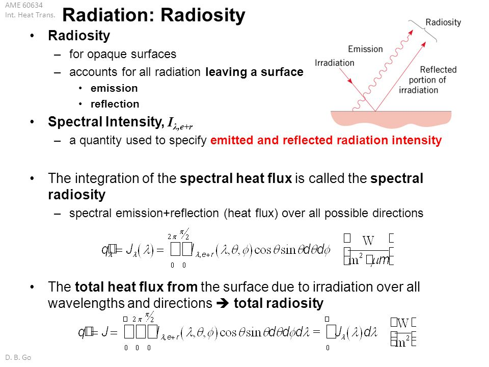 AME 60634 Int. Heat Trans. D. B. Go Radiation: Radiosity Radiosity –for opaque surfaces –accounts for all radiation leaving a surface emission reflect