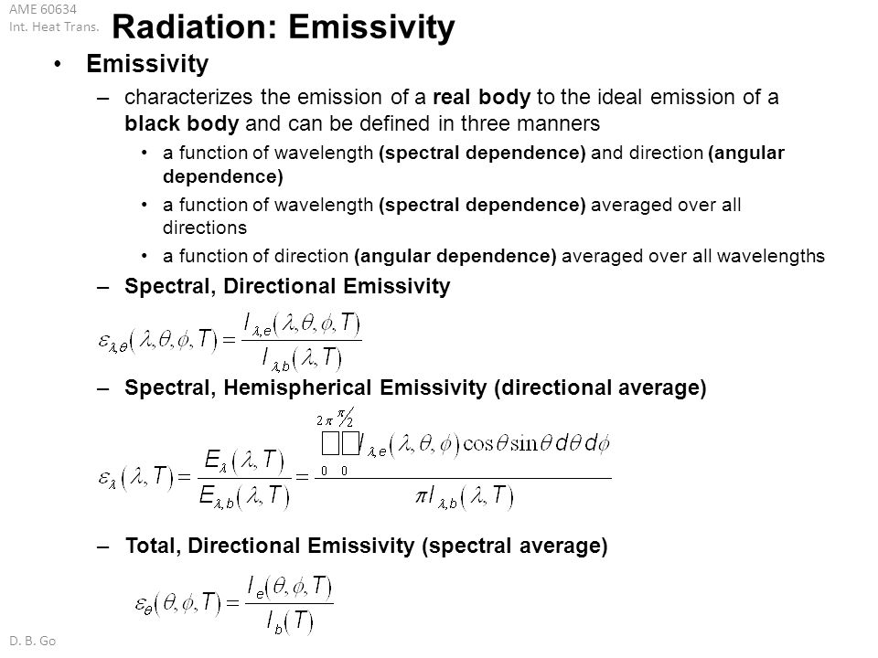 AME 60634 Int. Heat Trans. D. B. Go Radiation: Emissivity Emissivity –characterizes the emission of a real body to the ideal emission of a black body