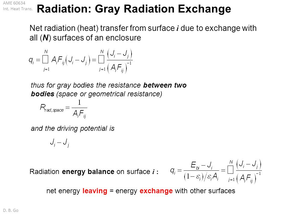 AME 60634 Int. Heat Trans. D. B. Go Radiation: Gray Radiation Exchange Net radiation (heat) transfer from surface i due to exchange with all (N) surfa