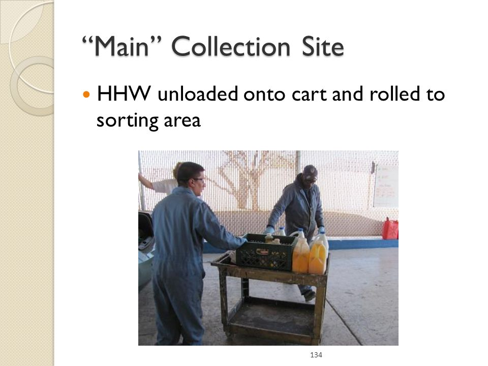 HHW unloaded onto cart and rolled to sorting area 134 Main Collection Site