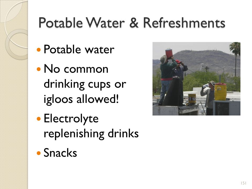 Potable Water & Refreshments Potable water No common drinking cups or igloos allowed.