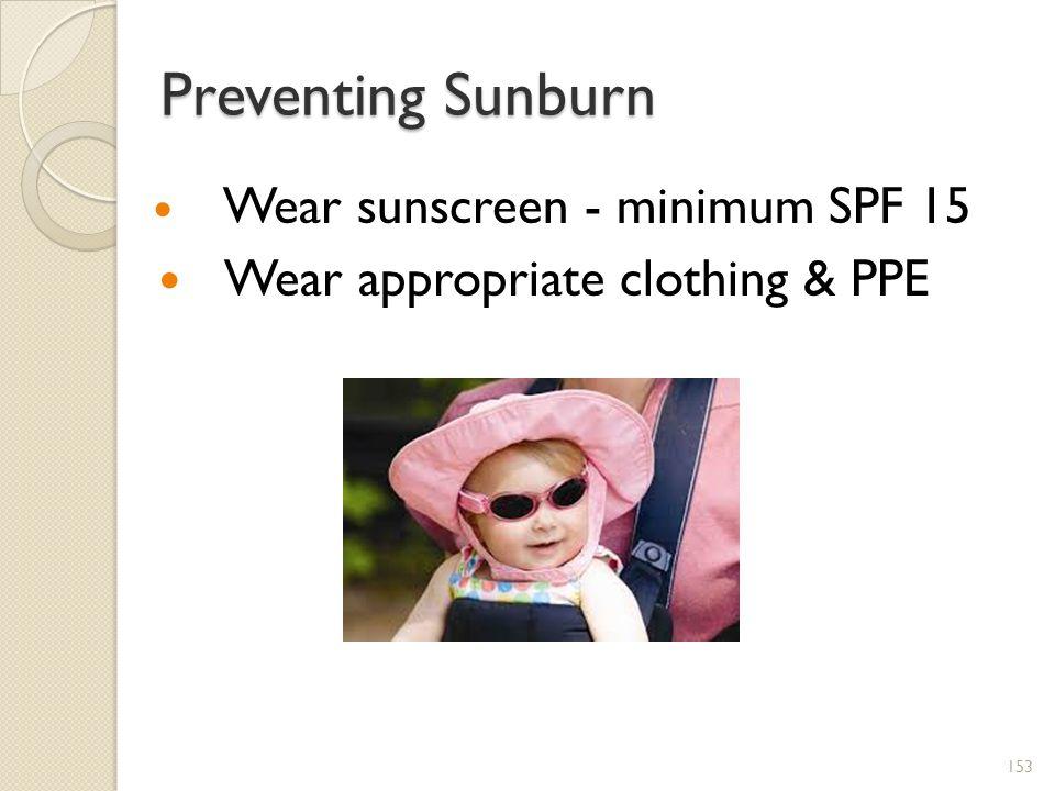 Preventing Sunburn Wear sunscreen - minimum SPF 15 Wear appropriate clothing & PPE 153