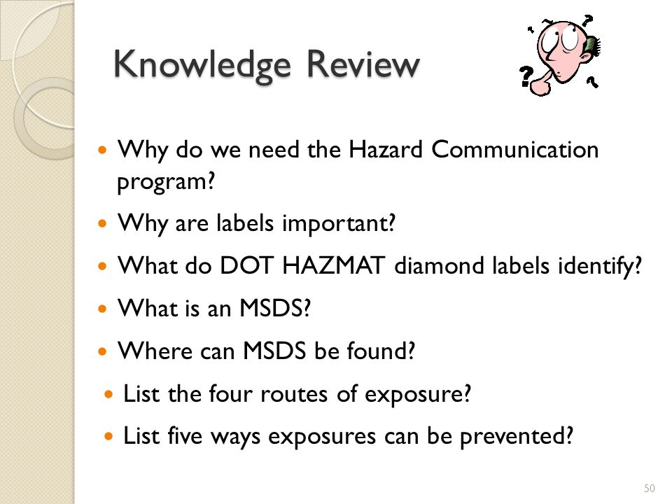 Knowledge Review Why do we need the Hazard Communication program.
