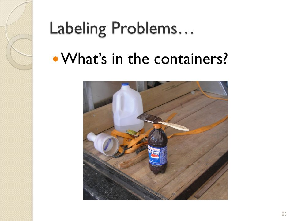 Labeling Problems… Whats in the containers? 85