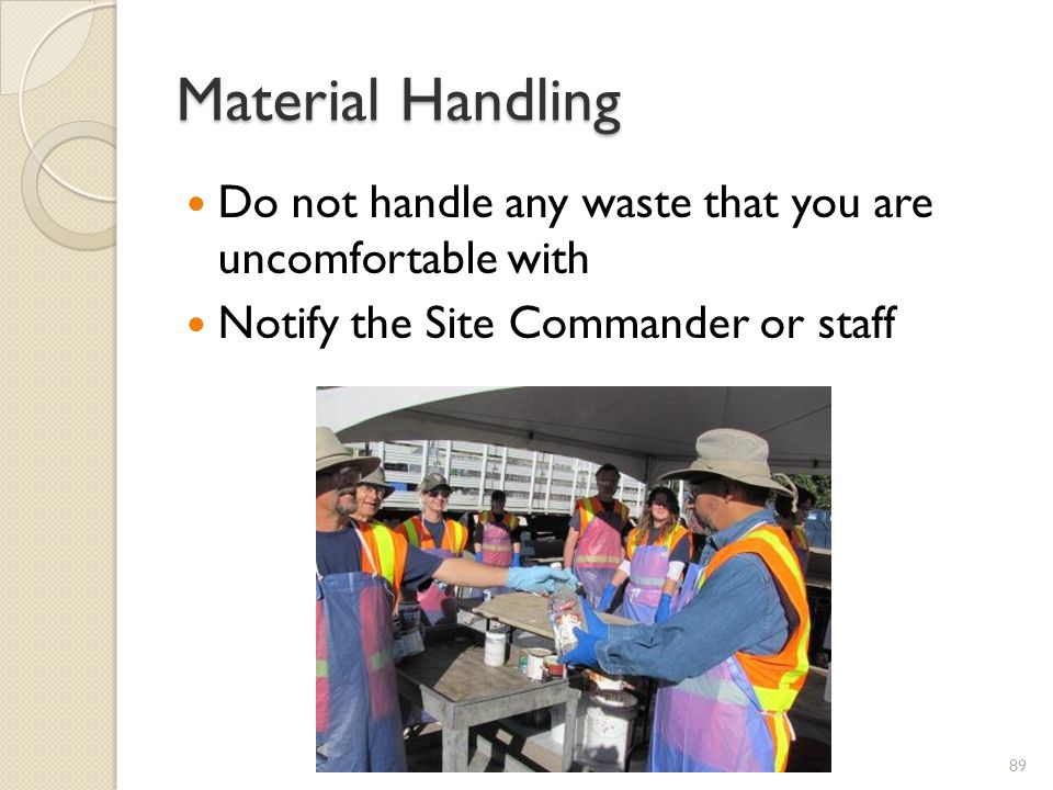 Material Handling Do not handle any waste that you are uncomfortable with Notify the Site Commander or staff 89