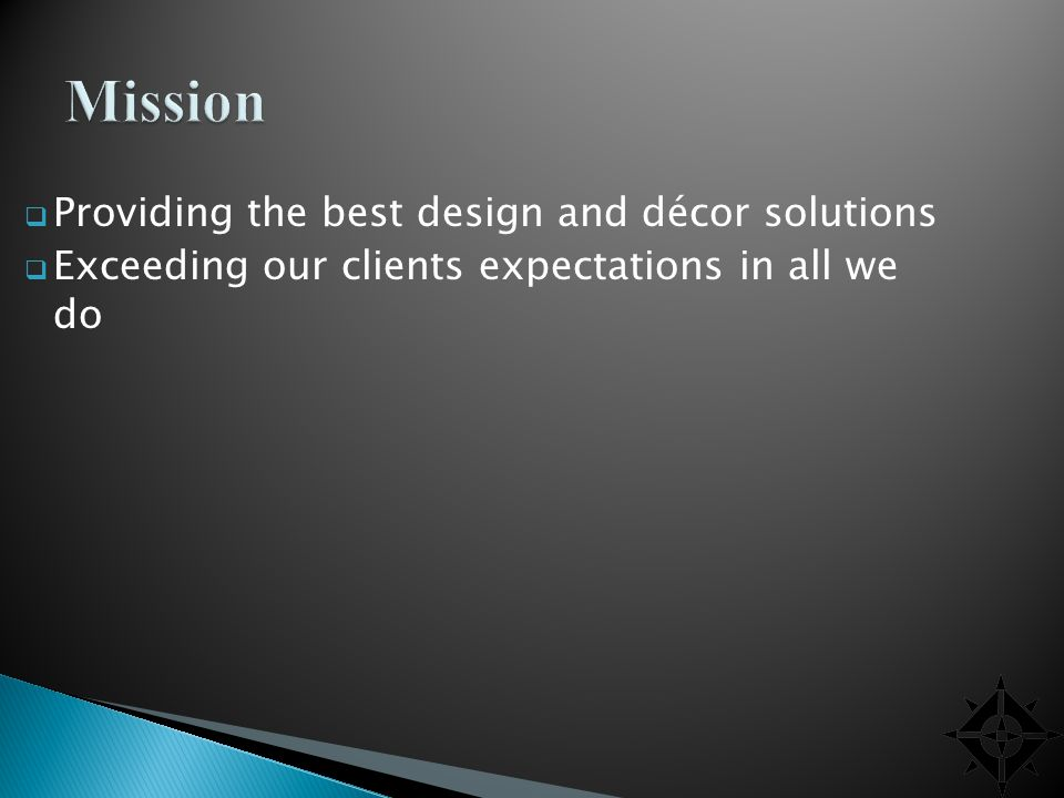 Providing the best design and décor solutions Exceeding our clients expectations in all we do