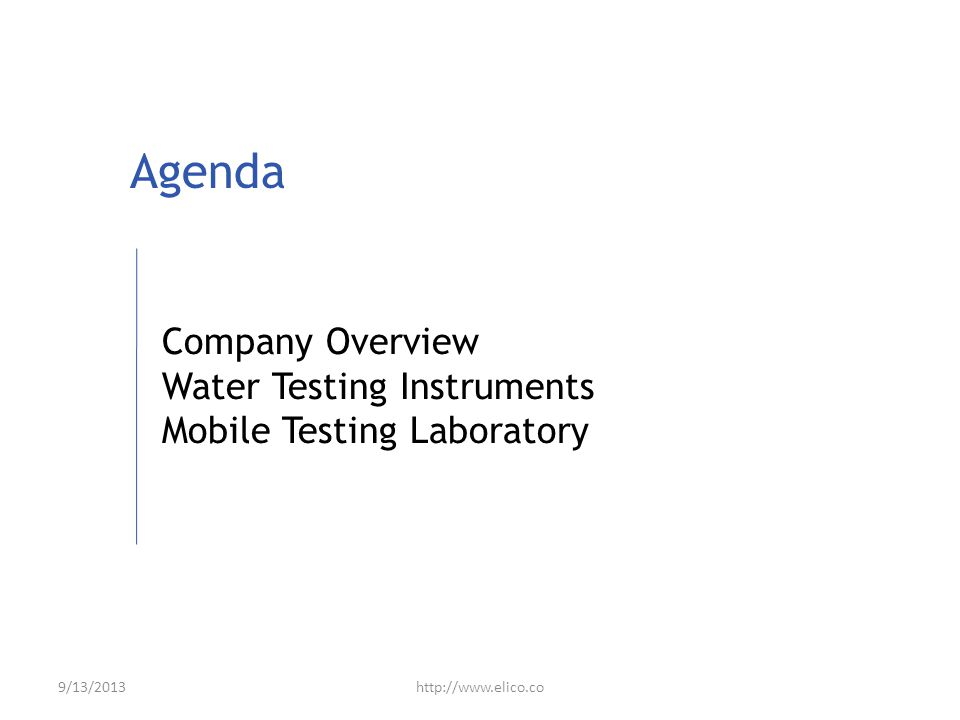 Agenda Company Overview Water Testing Instruments Mobile Testing Laboratory 9/13/2013http://www.elico.co