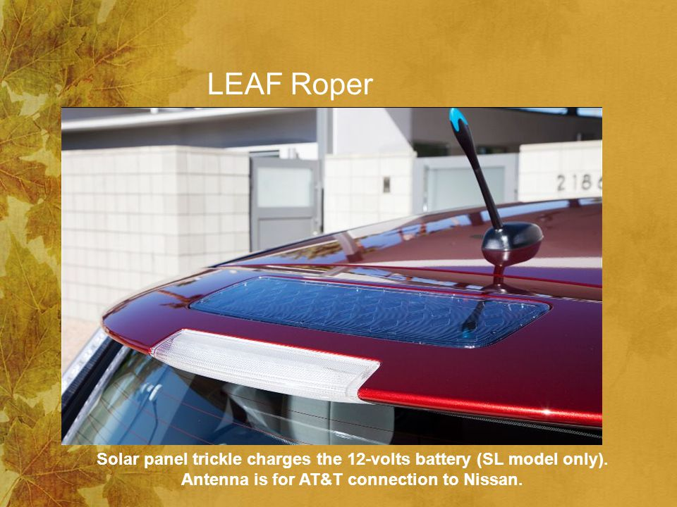 Solar panel trickle charges the 12-volts battery (SL model only).