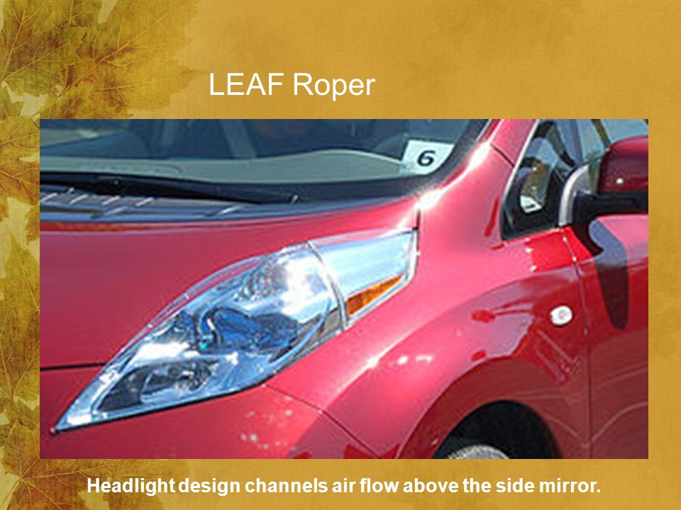 LEAF Roper Headlight design channels air flow above the side mirror.