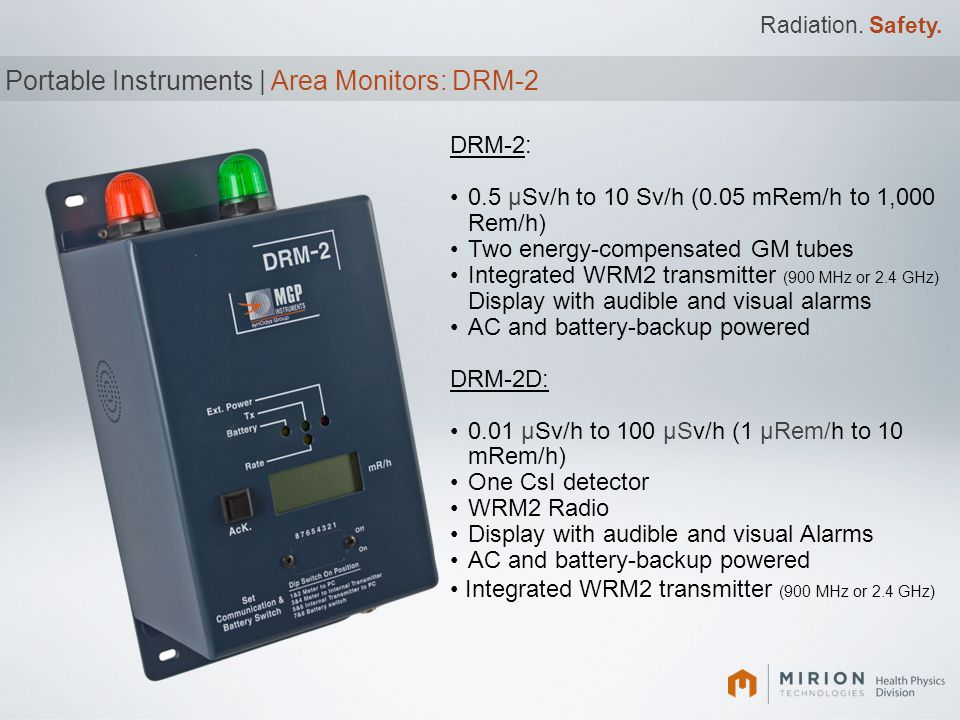 Radiation. Safety. Portable Instruments | Area Monitors: DRM-2 DRM-2: 0.5 μSv/h to 10 Sv/h (0.05 mRem/h to 1,000 Rem/h) Two energy-compensated GM tube