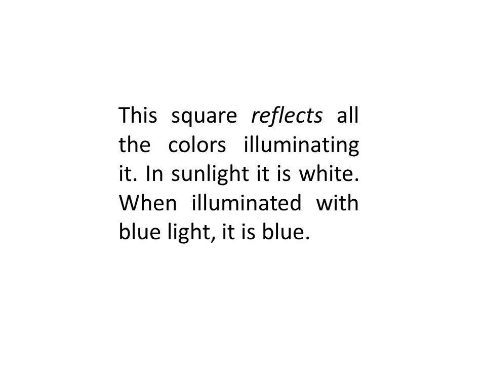 This square reflects all the colors illuminating it. In sunlight it is white. When illuminated with blue light, it is blue.