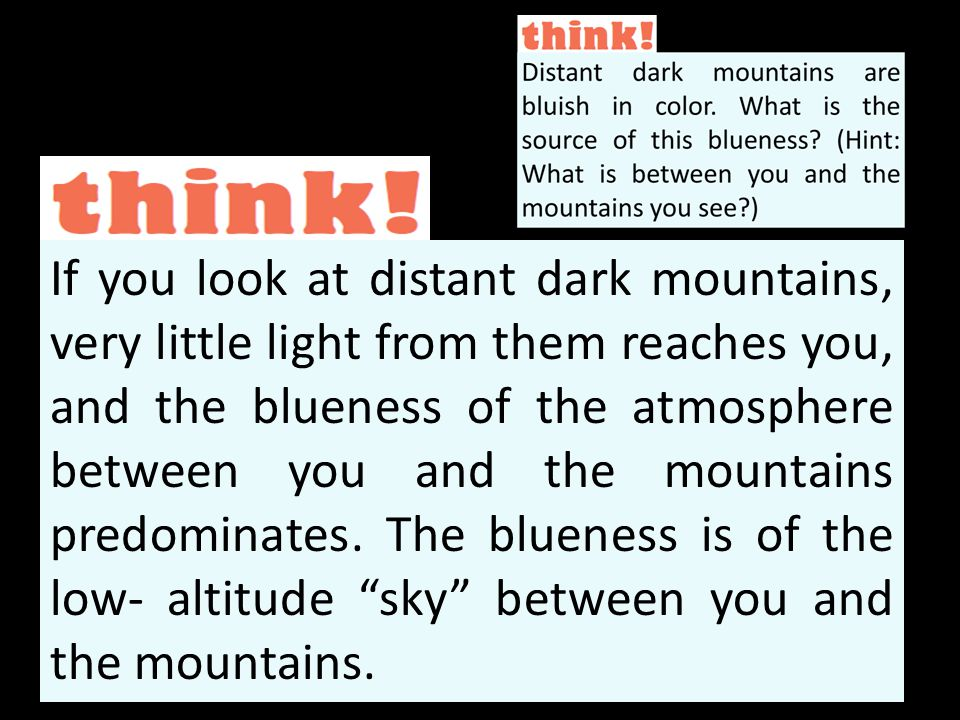 If you look at distant dark mountains, very little light from them reaches you, and the blueness of the atmosphere between you and the mountains predo
