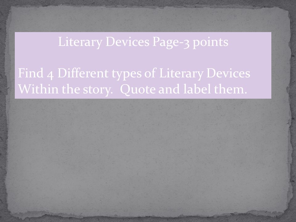 Literary Devices Page-3 points Find 4 Different types of Literary Devices Within the story. Quote and label them.
