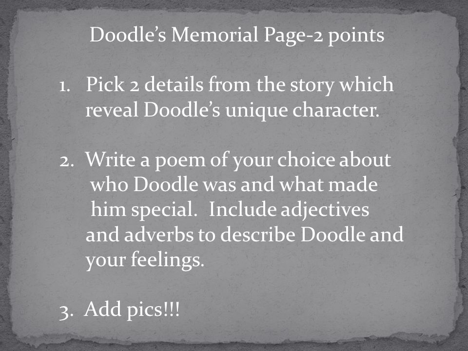 Doodles Memorial Page-2 points 1.Pick 2 details from the story which reveal Doodles unique character. 2. Write a poem of your choice about who Doodle