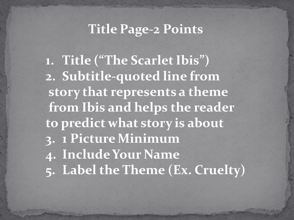 Title Page-2 Points 1.Title (The Scarlet Ibis) 2.Subtitle-quoted line from story that represents a theme from Ibis and helps the reader to predict wha