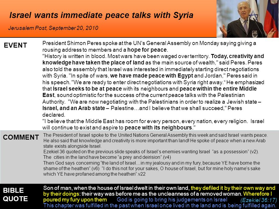 Israel wants immediate peace talks with Syria President Shimon Peres spoke at the UN s General Assembly on Monday saying giving a rousing address to members and a hope for peace.