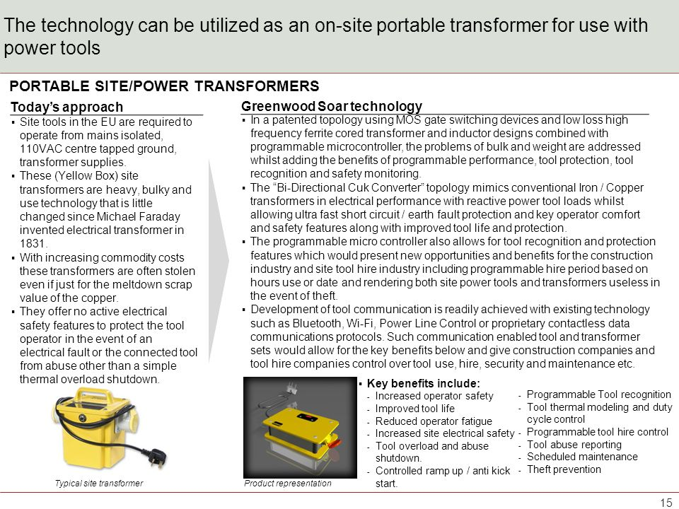 The technology can be utilized as an on-site portable transformer for use with power tools Site tools in the EU are required to operate from mains iso