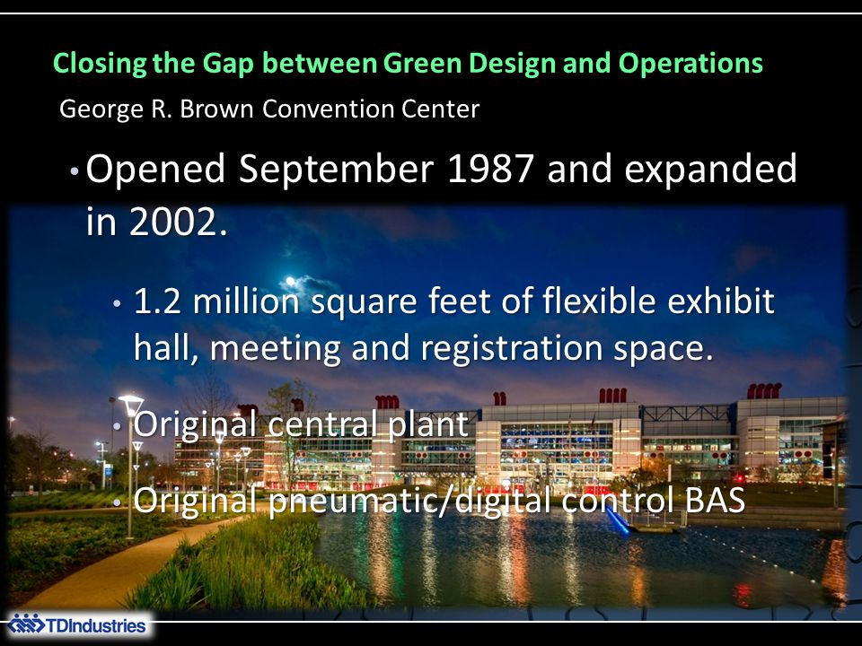 Closing the Gap between Green Design and Operations Opened September 1987 and expanded in 2002. Opened September 1987 and expanded in 2002. 1.2 millio