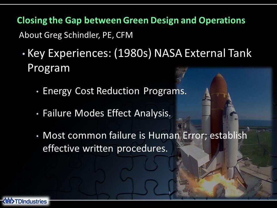 Closing the Gap between Green Design and Operations About Greg Schindler, PE, CFM Key Experiences: (1980s) NASA External Tank Program Energy Cost Redu