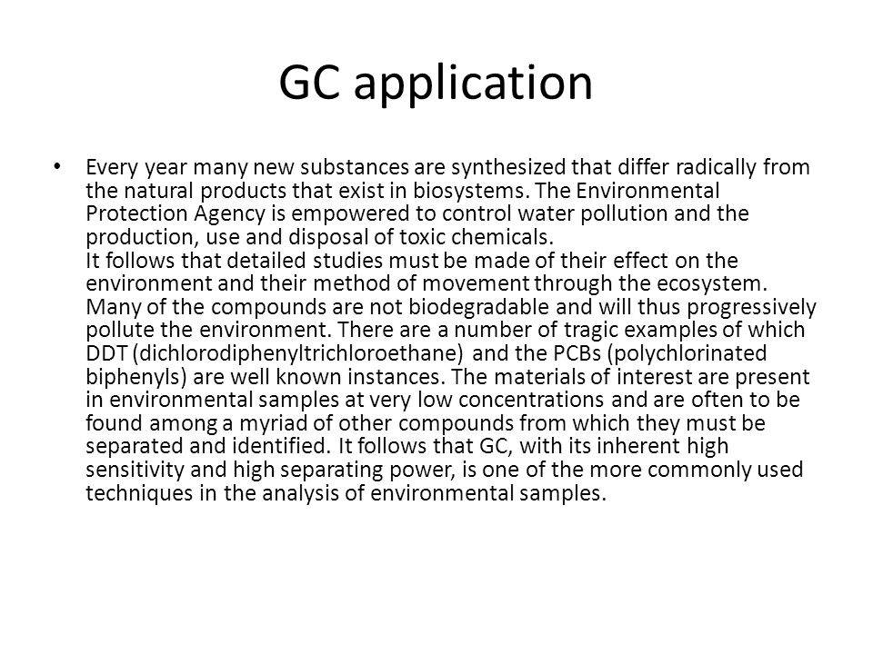 GC application Every year many new substances are synthesized that differ radically from the natural products that exist in biosystems. The Environmen