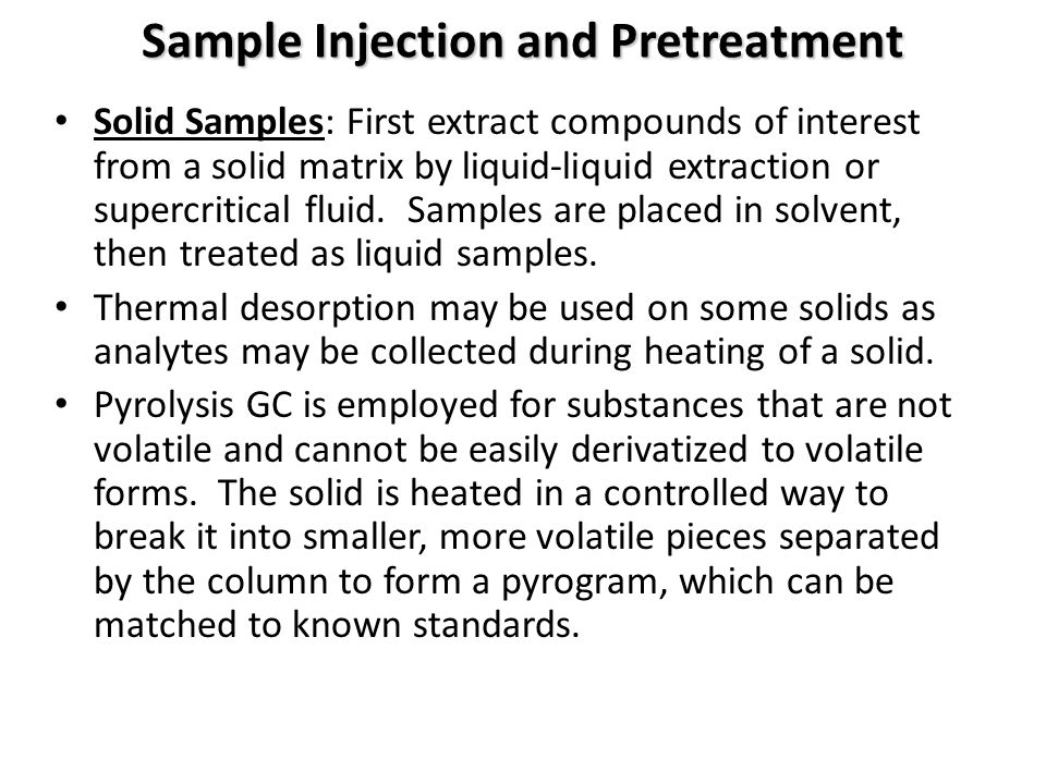 Sample Injection and Pretreatment Solid Samples: First extract compounds of interest from a solid matrix by liquid-liquid extraction or supercritical