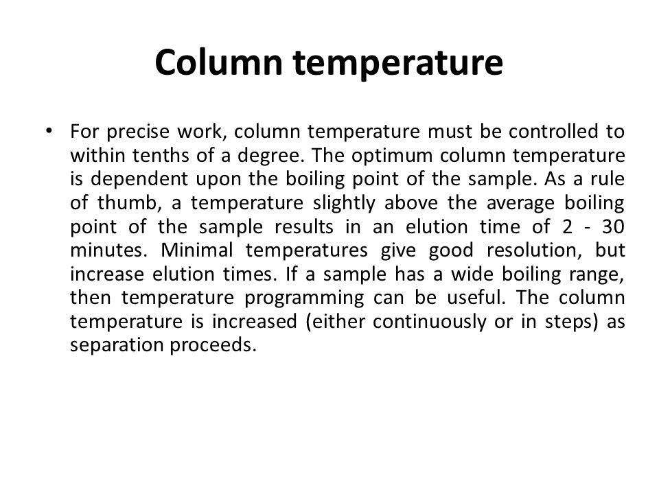 Column temperature For precise work, column temperature must be controlled to within tenths of a degree.