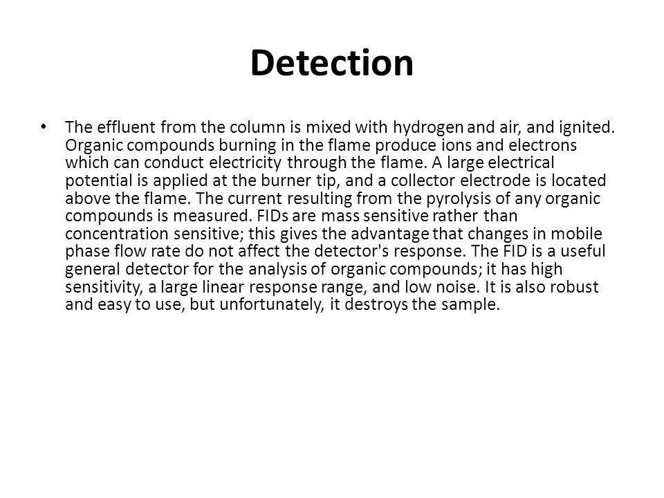 Detection The effluent from the column is mixed with hydrogen and air, and ignited.