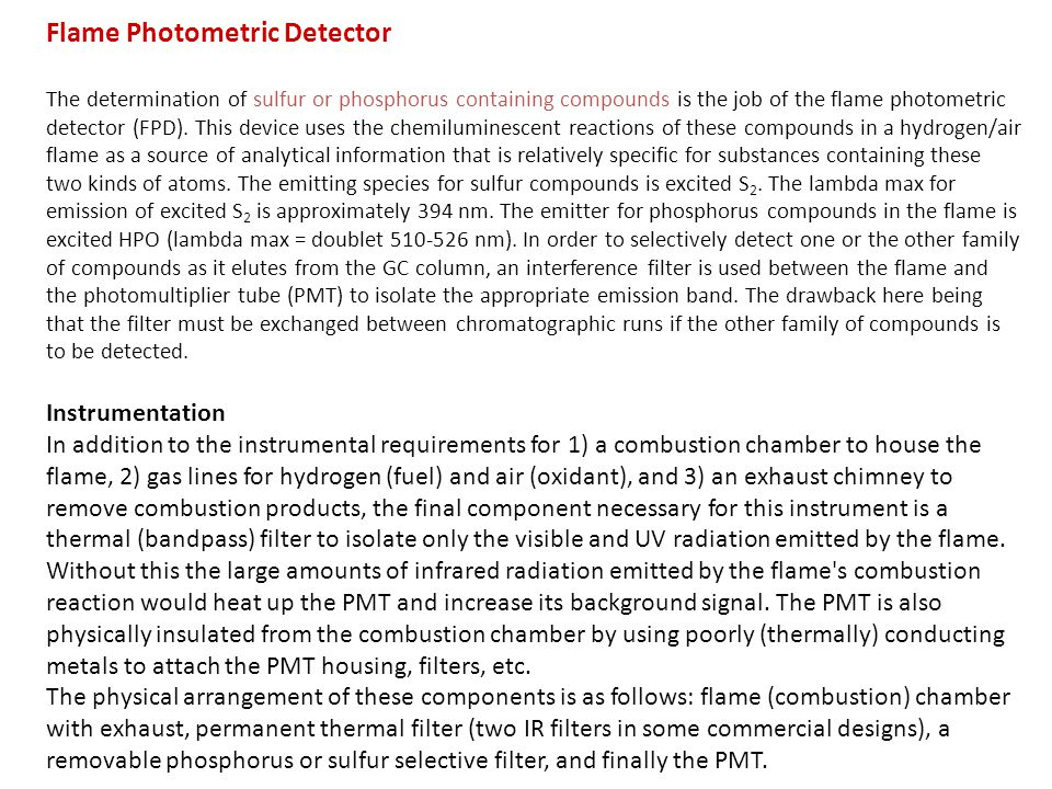 Flame Photometric Detector The determination of sulfur or phosphorus containing compounds is the job of the flame photometric detector (FPD). This dev