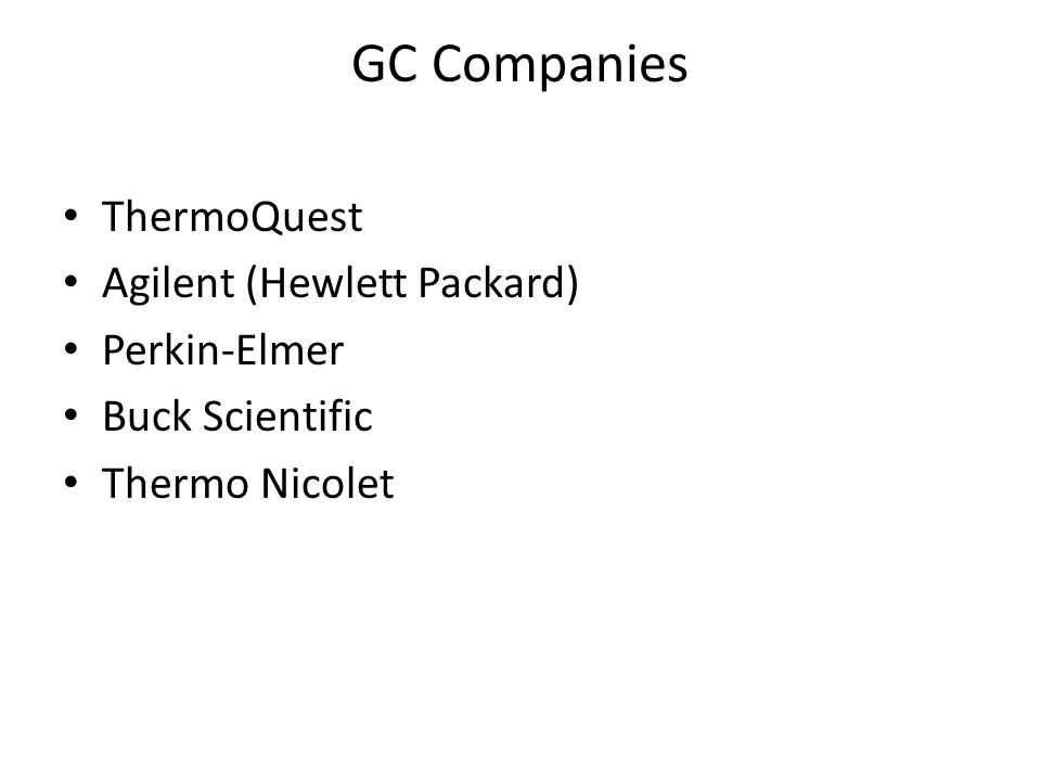 GC Companies ThermoQuest Agilent (Hewlett Packard) Perkin-Elmer Buck Scientific Thermo Nicolet