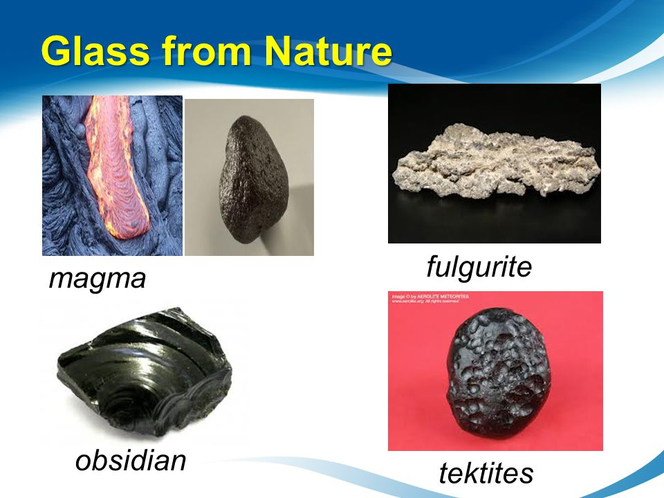 Glass from Nature magma fulgurite obsidian tektites