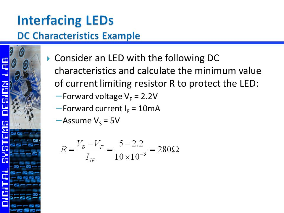 Consider an LED with the following DC characteristics and calculate the minimum value of current limiting resistor R to protect the LED: Forward voltage V F = 2.2V Forward current I F = 10mA Assume V S = 5V