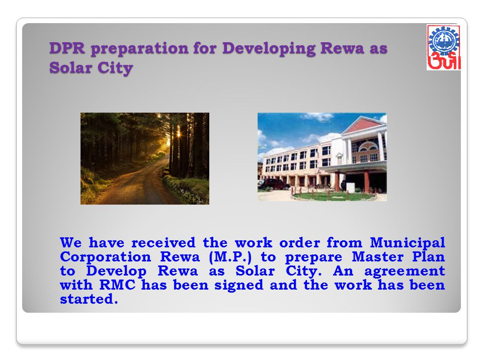 DPR preparation for Developing Rewa as Solar City DPR preparation for Developing Rewa as Solar City We have received the work order from Municipal Corporation Rewa (M.P.) to prepare Master Plan to Develop Rewa as Solar City.