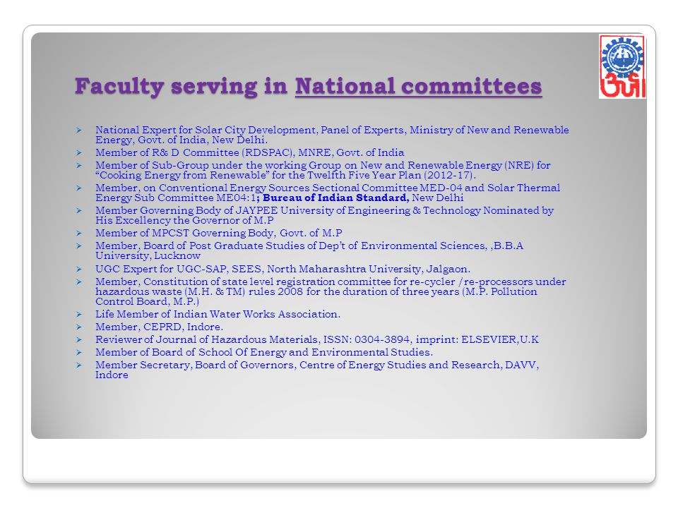 Faculty serving in National committees Faculty serving in National committees National Expert for Solar City Development, Panel of Experts, Ministry of New and Renewable Energy, Govt.